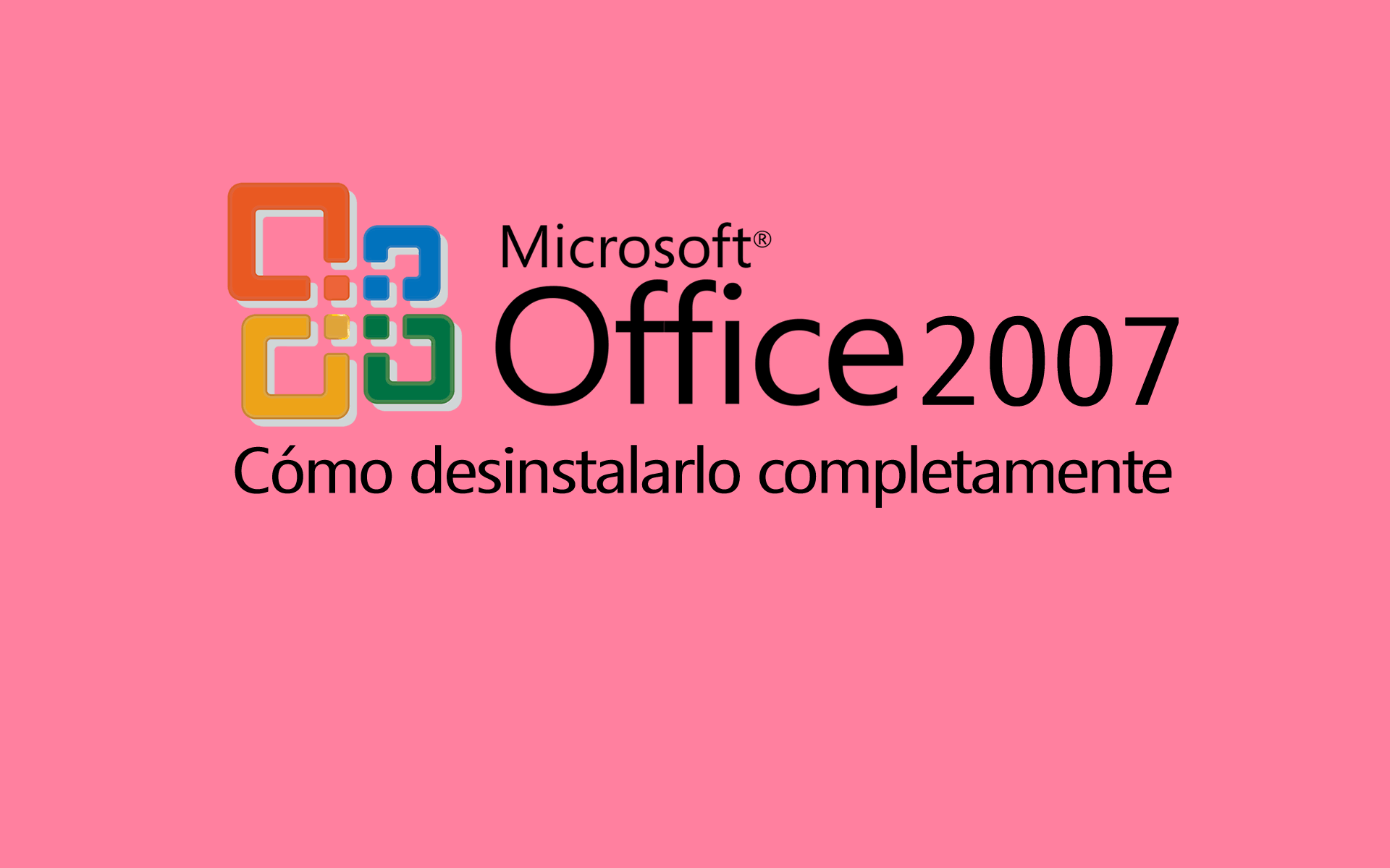 Entérese como Desinstalar Office 2007, sin complicacioens